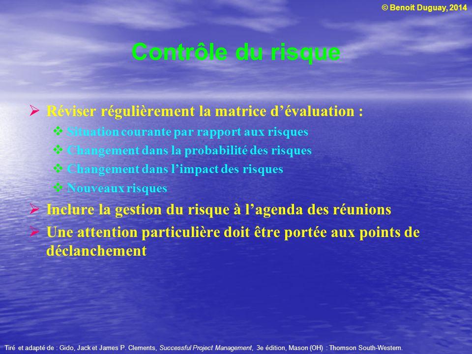 © Benoit Duguay, 2014 Contrôle du risque Réviser régulièrement la matrice dévaluation : Situation courante par rapport aux risques Changement dans la
