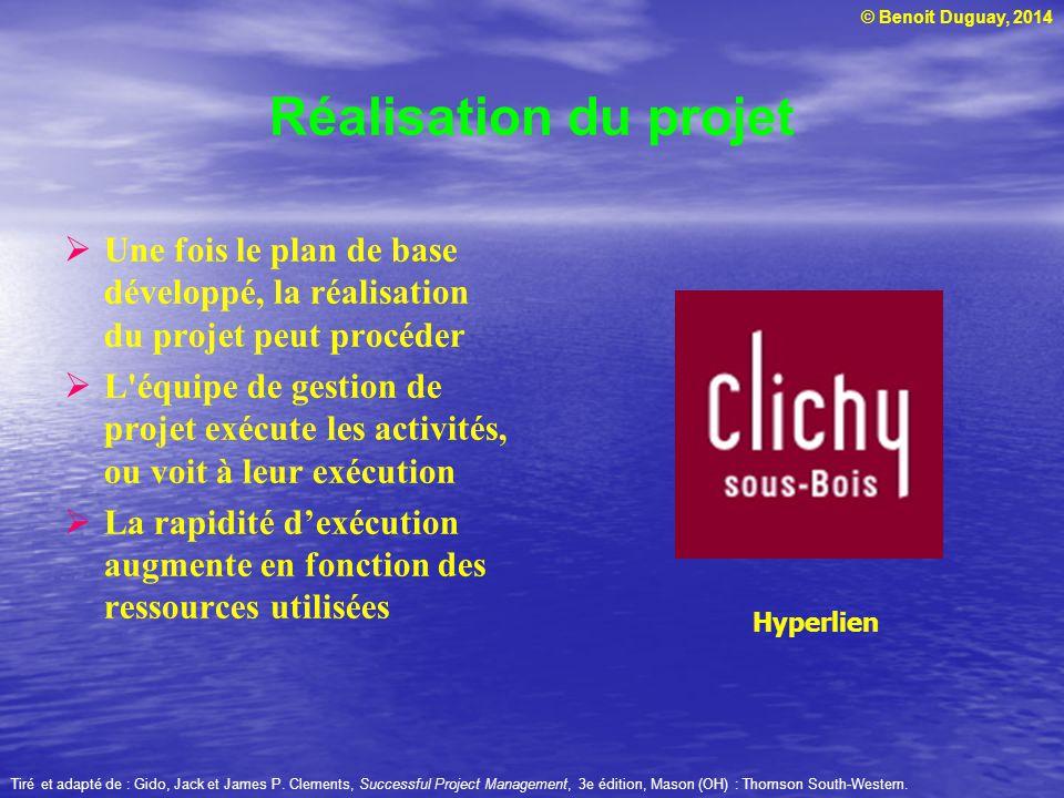 © Benoit Duguay, 2014 Réalisation du projet Une fois le plan de base développé, la réalisation du projet peut procéder L'équipe de gestion de projet e