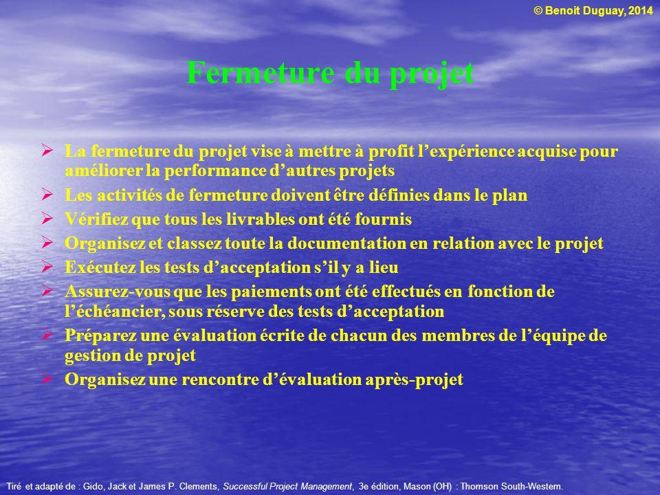 © Benoit Duguay, 2014 Fermeture du projet La fermeture du projet vise à mettre à profit lexpérience acquise pour améliorer la performance dautres proj