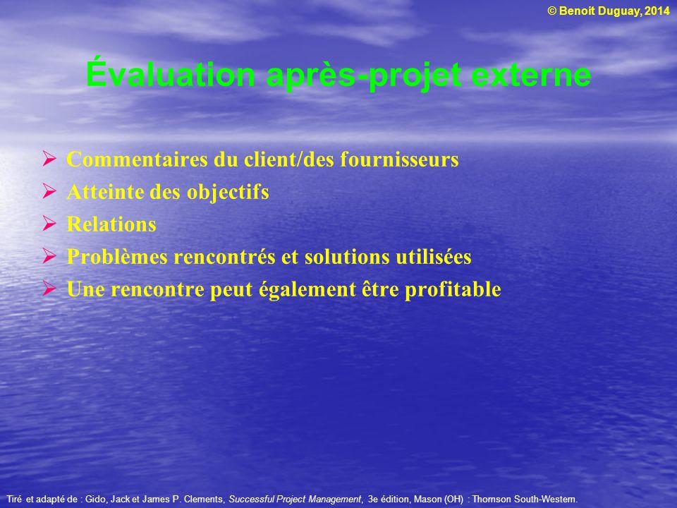 © Benoit Duguay, 2014 Commentaires du client/des fournisseurs Atteinte des objectifs Relations Problèmes rencontrés et solutions utilisées Une rencont