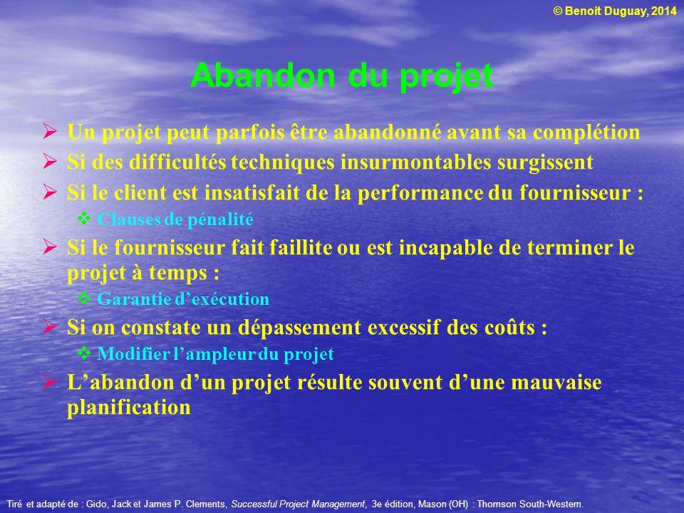 © Benoit Duguay, 2014 Un projet peut parfois être abandonné avant sa complétion Si des difficultés techniques insurmontables surgissent Si le client e