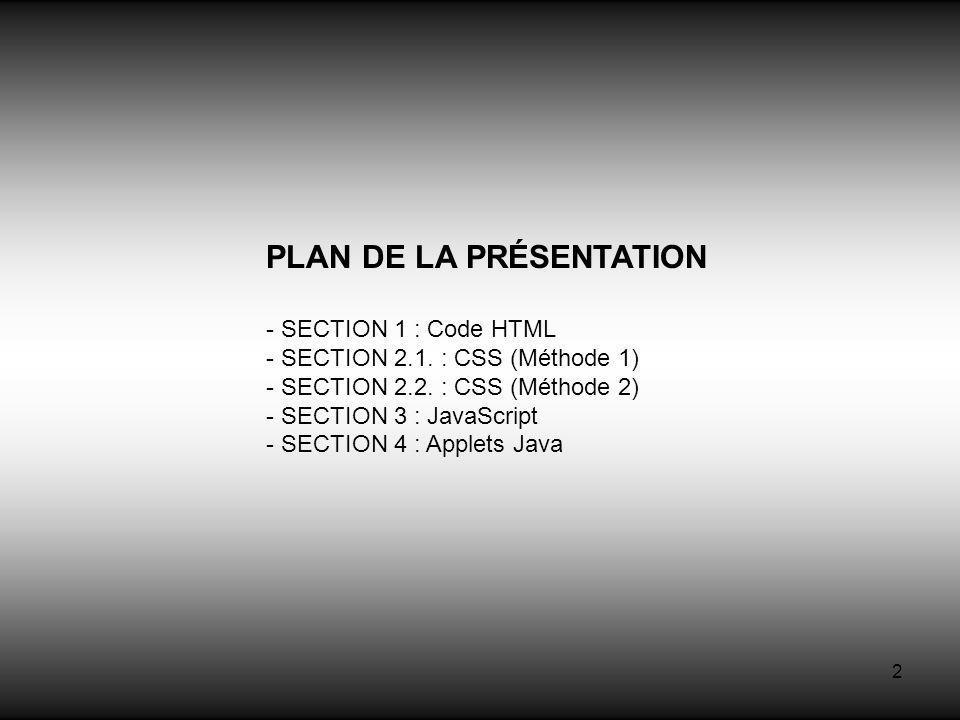 2 PLAN DE LA PRÉSENTATION - SECTION 1 : Code HTML - SECTION 2.1. : CSS (Méthode 1) - SECTION 2.2. : CSS (Méthode 2) - SECTION 3 : JavaScript - SECTION