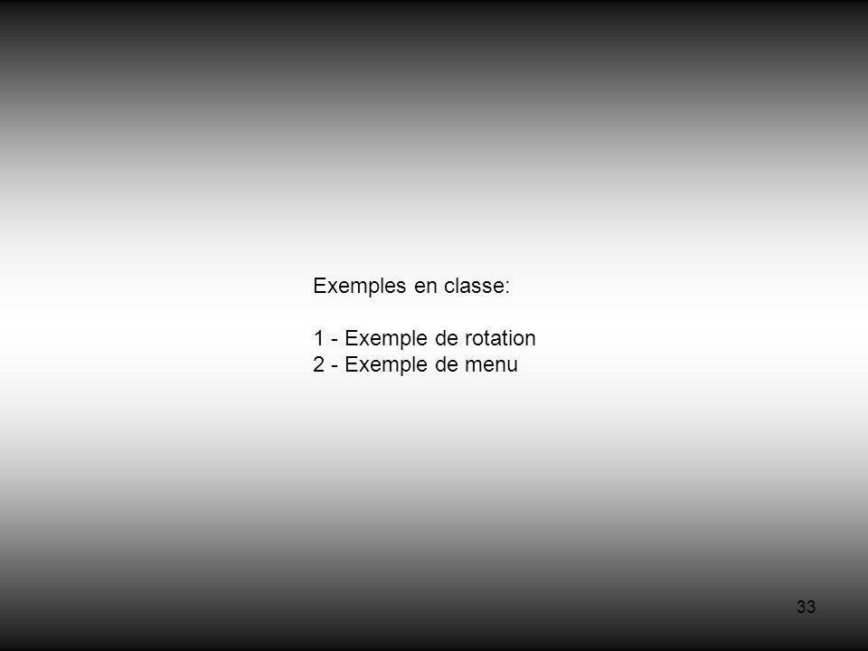 33 Exemples en classe: 1 - Exemple de rotation 2 - Exemple de menu