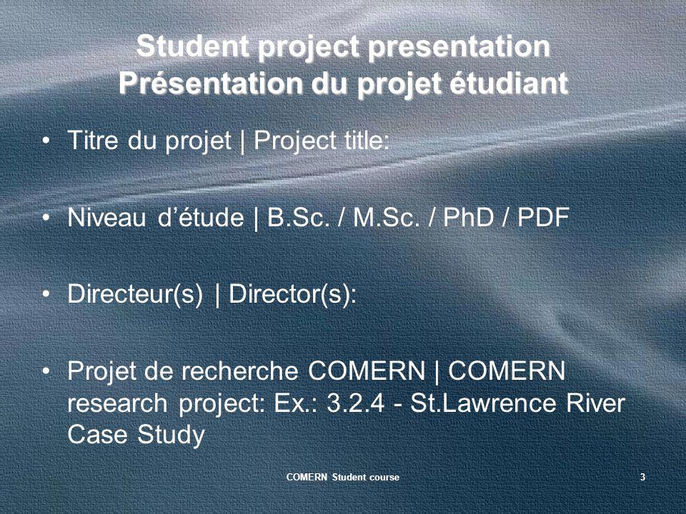 COMERN Student course3 Student project presentation Présentation du projet étudiant Titre du projet | Project title: Niveau détude | B.Sc. / M.Sc. / P