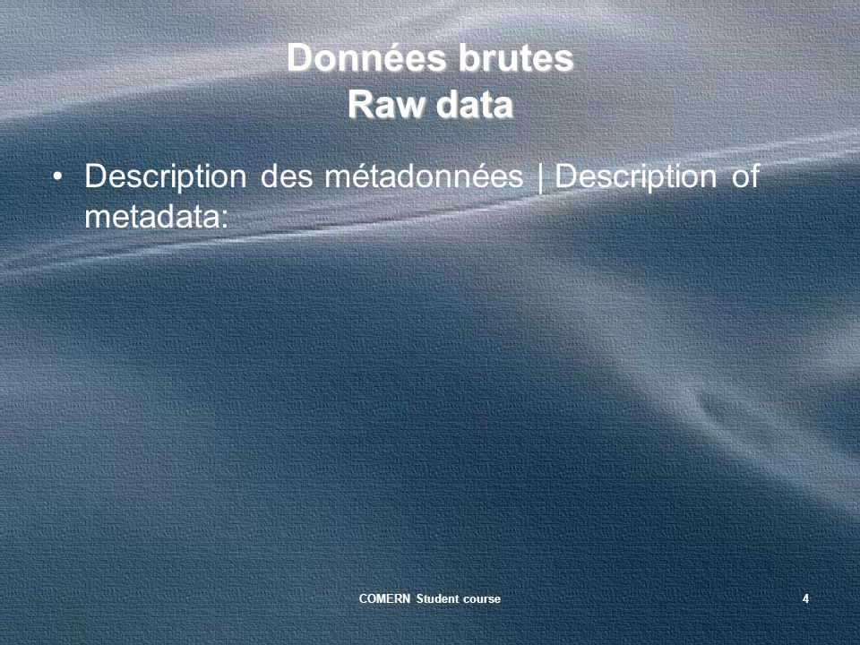 COMERN Student course4 Données brutes Raw data Description des métadonnées | Description of metadata: