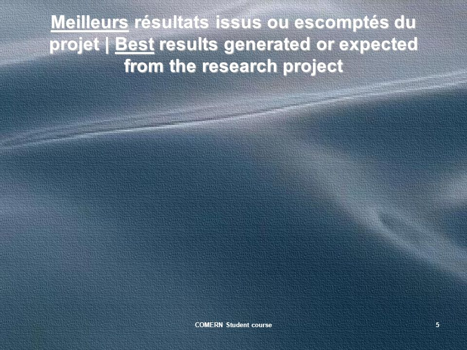 COMERN Student course5 Meilleurs résultats issus ou escomptés du projet | Best results generated or expected from the research project