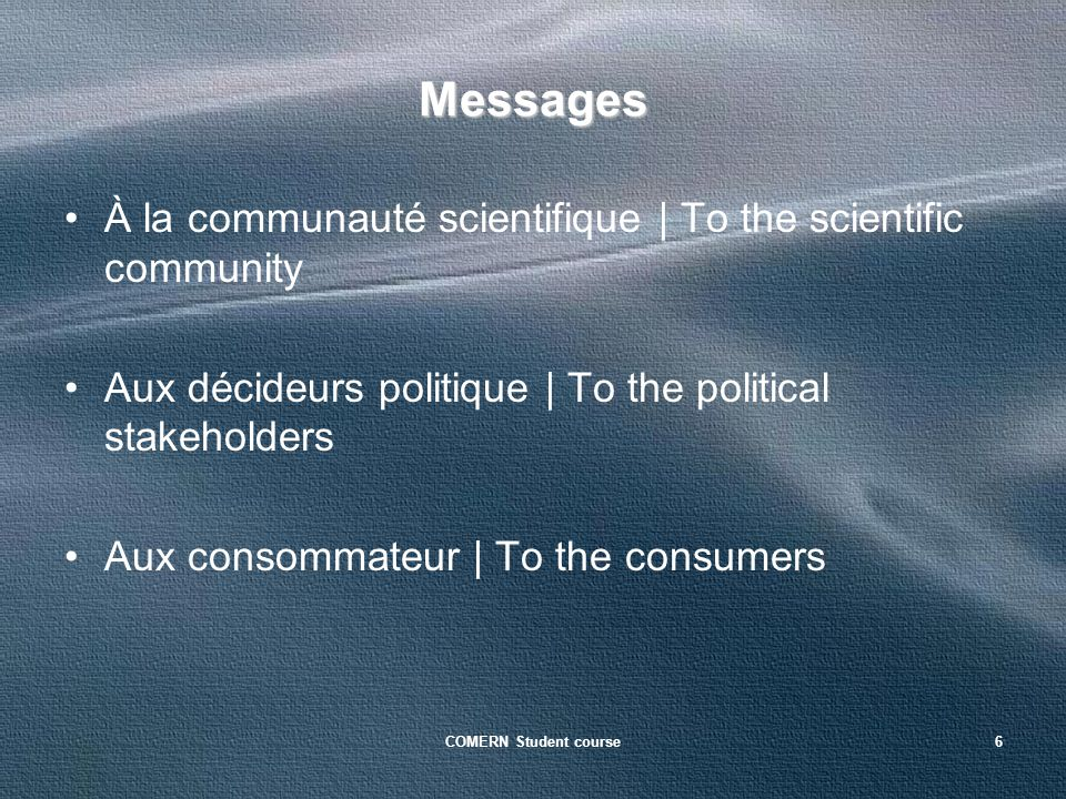 COMERN Student course6 Messages À la communauté scientifique | To the scientific community Aux décideurs politique | To the political stakeholders Aux consommateur | To the consumers
