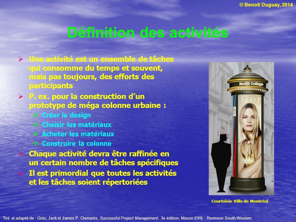 © Benoit Duguay, 2014 Définition des activités Une activité est un ensemble de tâches qui consomme du temps et souvent, mais pas toujours, des efforts