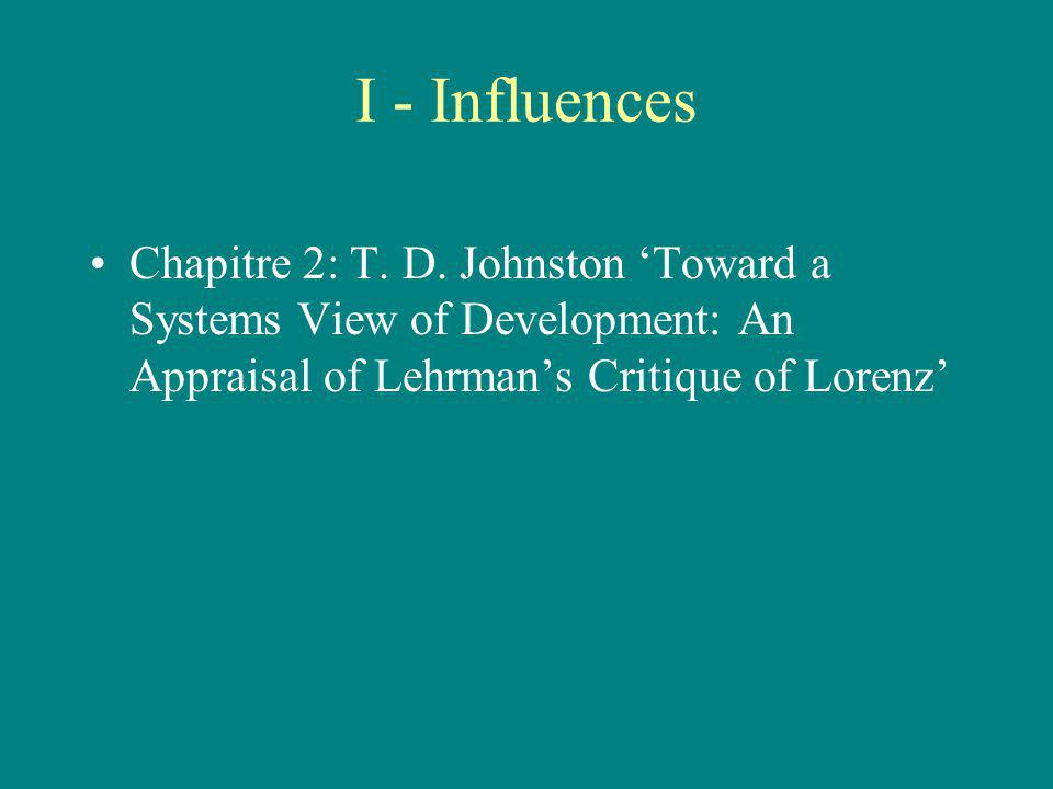 I - Influences Chapitre 2: T. D. Johnston Toward a Systems View of Development: An Appraisal of Lehrmans Critique of Lorenz