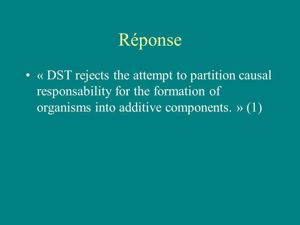 Réponse « DST rejects the attempt to partition causal responsability for the formation of organisms into additive components. » (1)