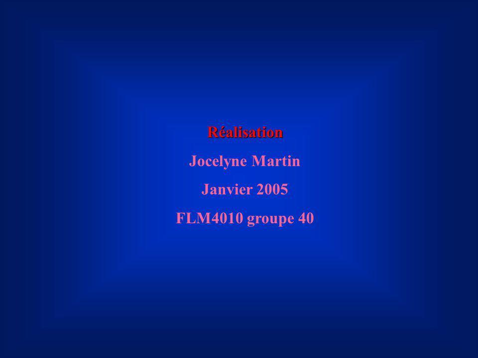 Réalisation Jocelyne Martin Janvier 2005 FLM4010 groupe 40
