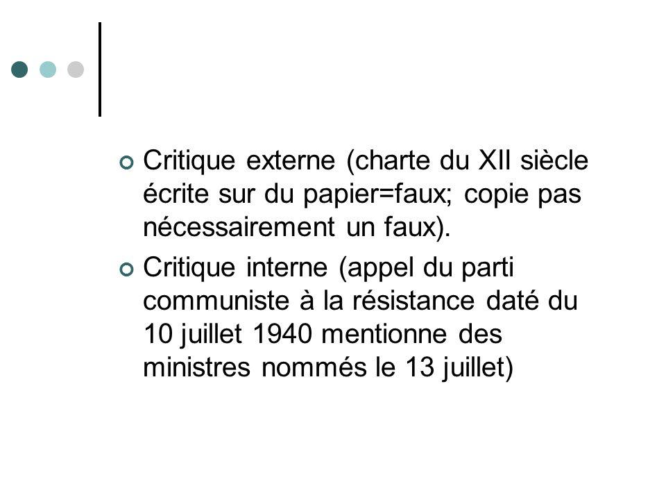 Critique externe (charte du XII siècle écrite sur du papier=faux; copie pas nécessairement un faux). Critique interne (appel du parti communiste à la