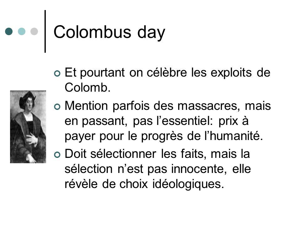 Colombus day Et pourtant on célèbre les exploits de Colomb. Mention parfois des massacres, mais en passant, pas lessentiel: prix à payer pour le progr