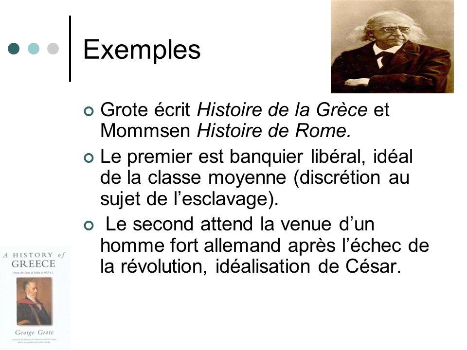 Exemples Grote écrit Histoire de la Grèce et Mommsen Histoire de Rome. Le premier est banquier libéral, idéal de la classe moyenne (discrétion au suje