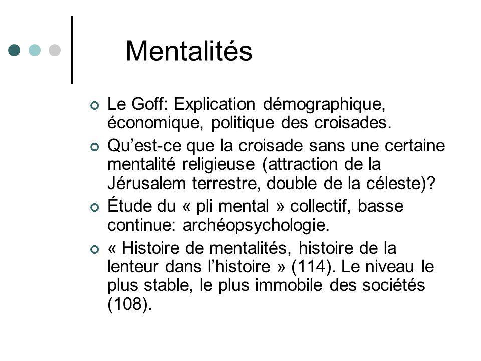 Mentalités Le Goff: Explication démographique, économique, politique des croisades.