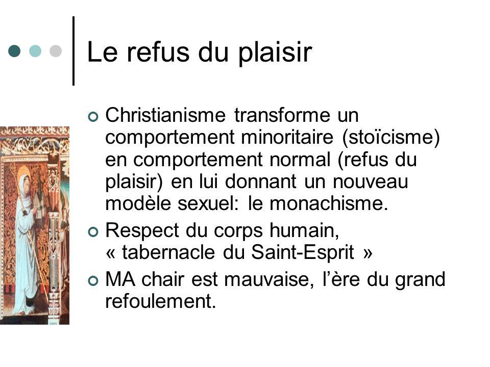 Le refus du plaisir Christianisme transforme un comportement minoritaire (stoïcisme) en comportement normal (refus du plaisir) en lui donnant un nouve