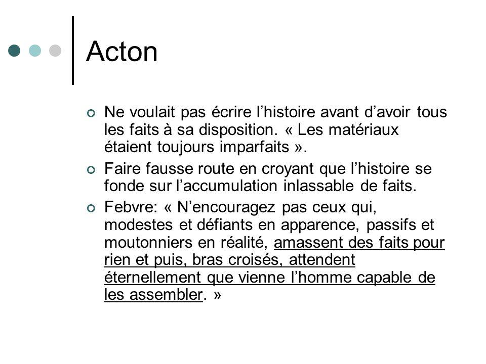 Acton Ne voulait pas écrire lhistoire avant davoir tous les faits à sa disposition.