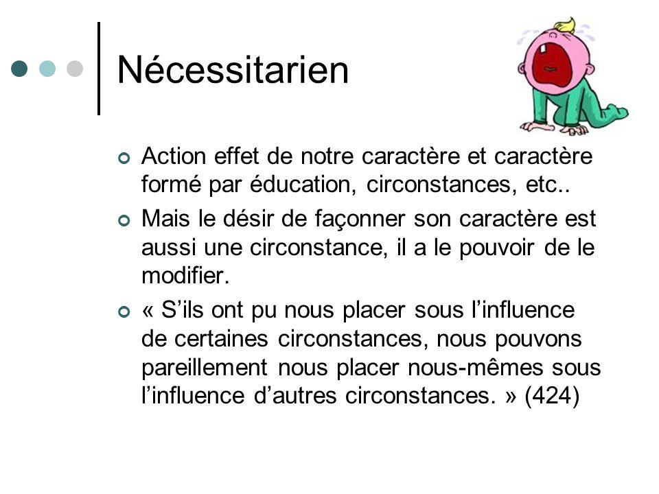 Nécessitarien Action effet de notre caractère et caractère formé par éducation, circonstances, etc..