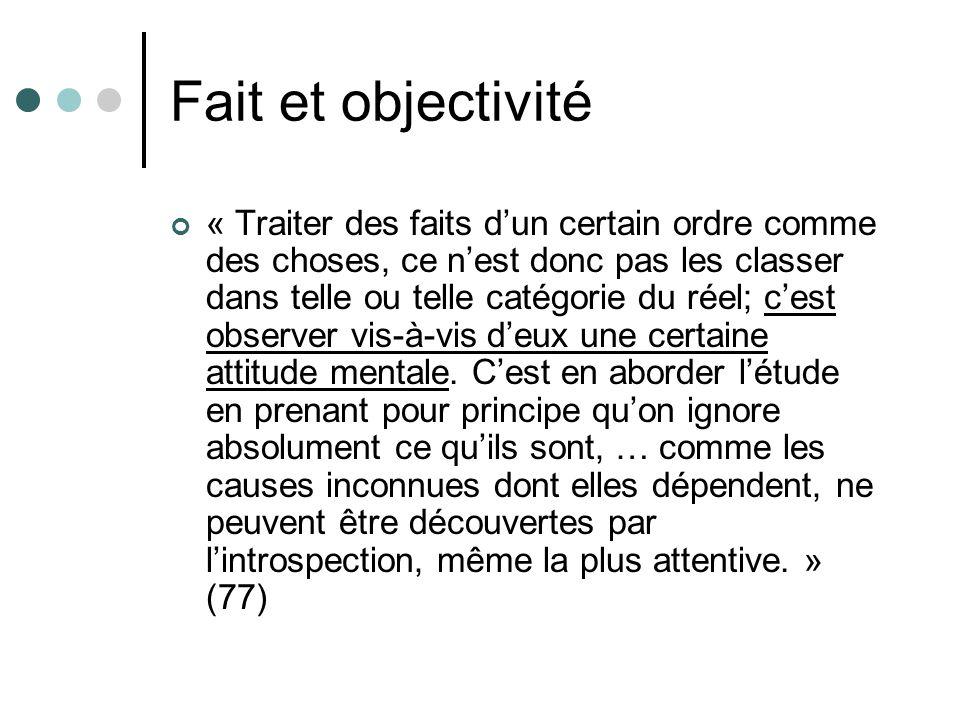 Fait et objectivité « Traiter des faits dun certain ordre comme des choses, ce nest donc pas les classer dans telle ou telle catégorie du réel; cest observer vis-à-vis deux une certaine attitude mentale.