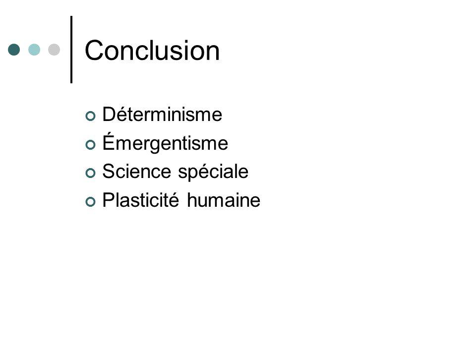 Conclusion Déterminisme Émergentisme Science spéciale Plasticité humaine