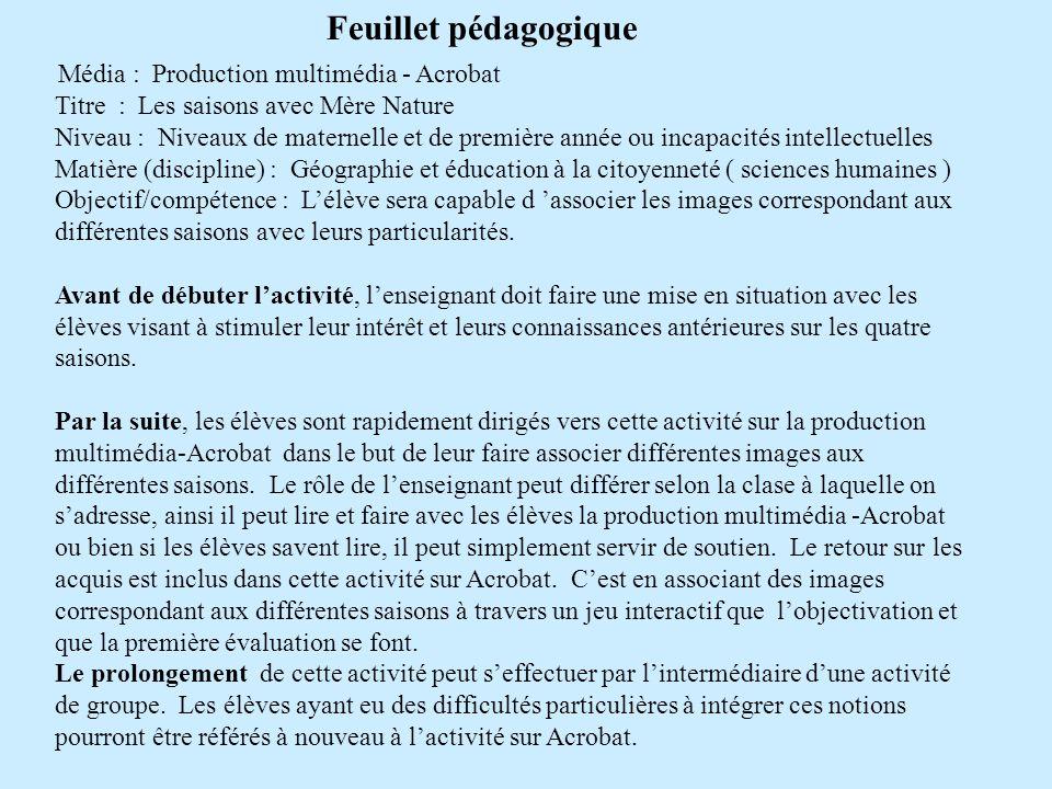 Média : Production multimédia - Acrobat Titre : Les saisons avec Mère Nature Niveau : Niveaux de maternelle et de première année ou incapacités intell