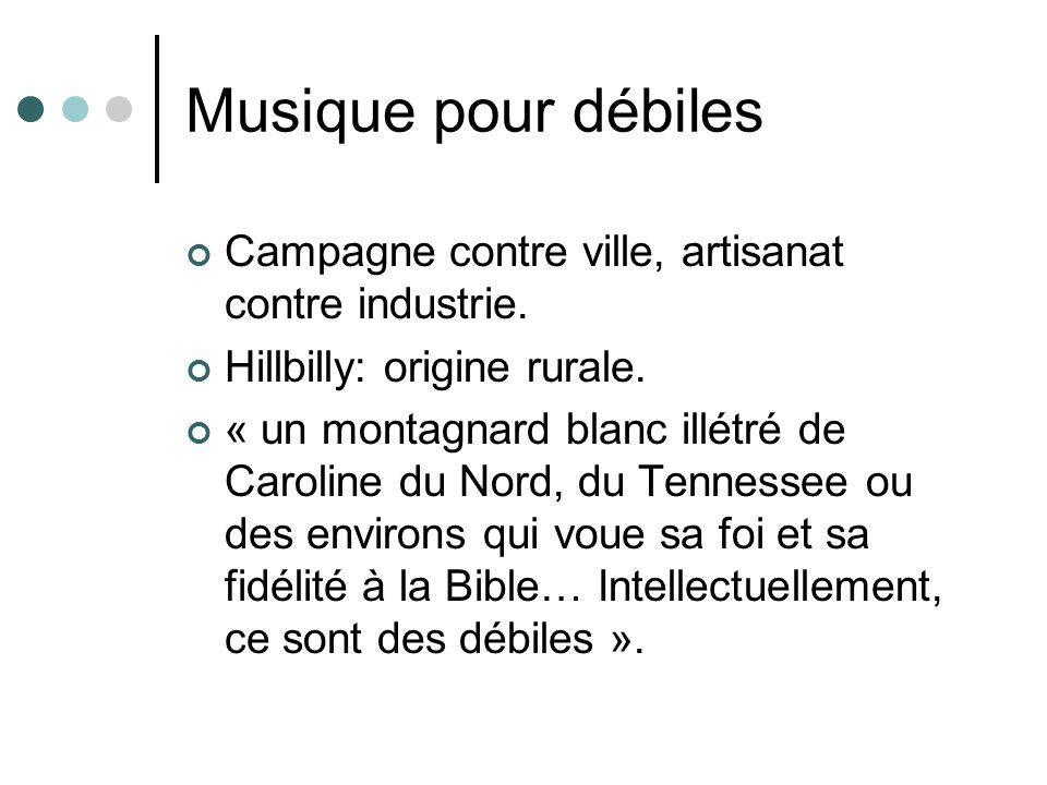 Musique pour débiles Campagne contre ville, artisanat contre industrie. Hillbilly: origine rurale. « un montagnard blanc illétré de Caroline du Nord,