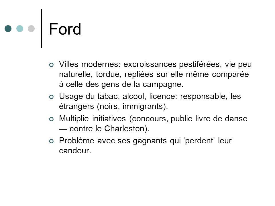 Ford Villes modernes: excroissances pestiférées, vie peu naturelle, tordue, repliées sur elle-même comparée à celle des gens de la campagne. Usage du