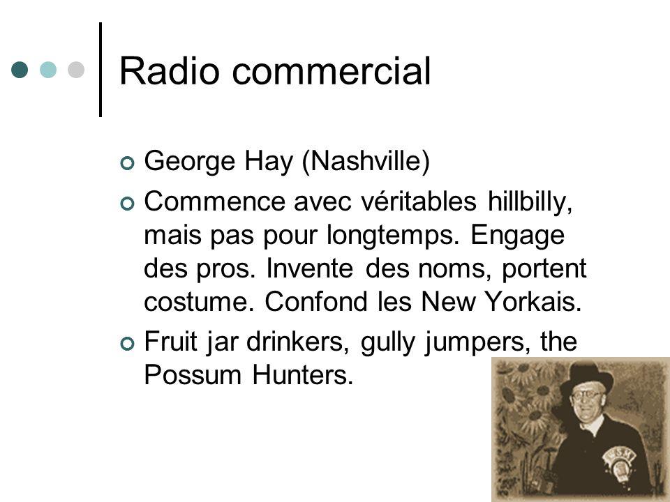 Radio commercial George Hay (Nashville) Commence avec véritables hillbilly, mais pas pour longtemps. Engage des pros. Invente des noms, portent costum