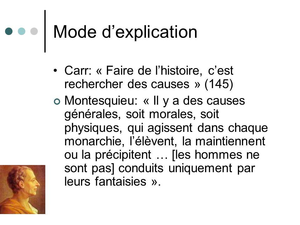 Mode dexplication Carr: « Faire de lhistoire, cest rechercher des causes » (145) Montesquieu: « Il y a des causes générales, soit morales, soit physiq