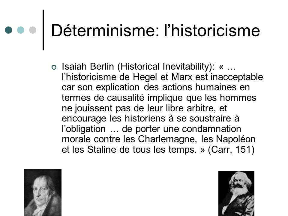Déterminisme: lhistoricisme Isaiah Berlin (Historical Inevitability): « … lhistoricisme de Hegel et Marx est inacceptable car son explication des acti