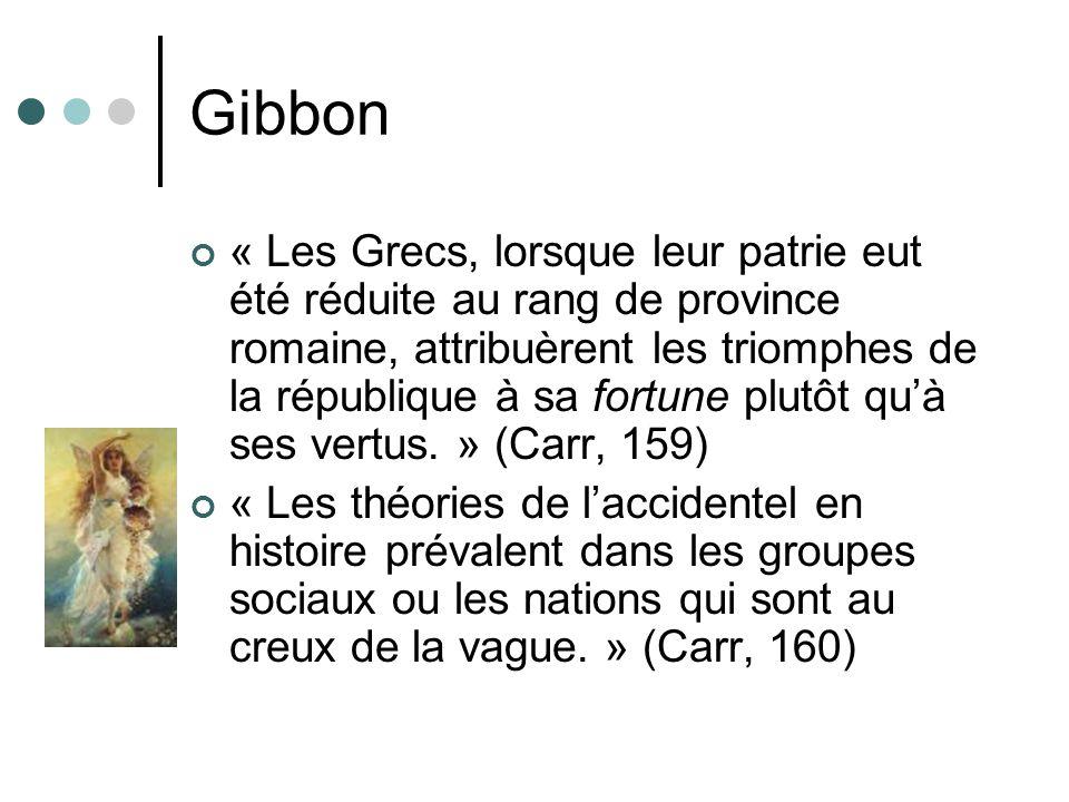 Gibbon « Les Grecs, lorsque leur patrie eut été réduite au rang de province romaine, attribuèrent les triomphes de la république à sa fortune plutôt q
