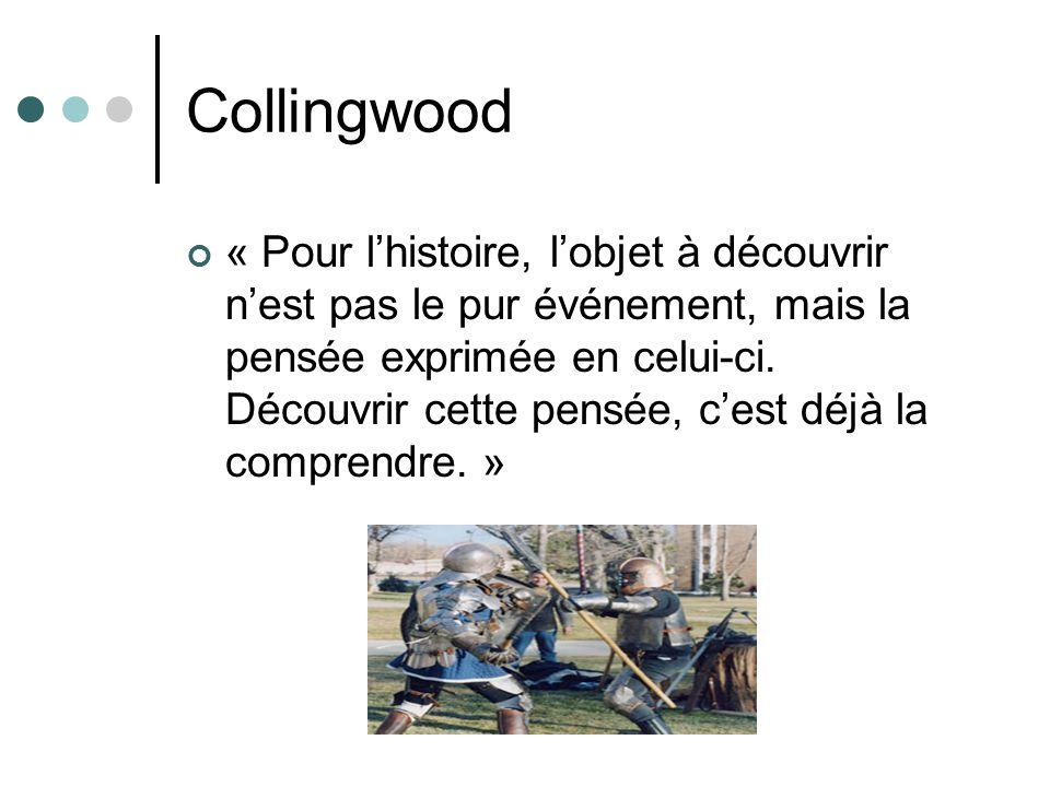 Collingwood « Pour lhistoire, lobjet à découvrir nest pas le pur événement, mais la pensée exprimée en celui-ci. Découvrir cette pensée, cest déjà la