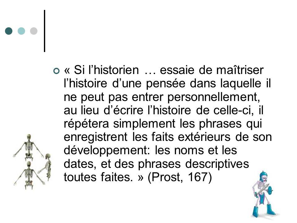 « Si lhistorien … essaie de maîtriser lhistoire dune pensée dans laquelle il ne peut pas entrer personnellement, au lieu décrire lhistoire de celle-ci
