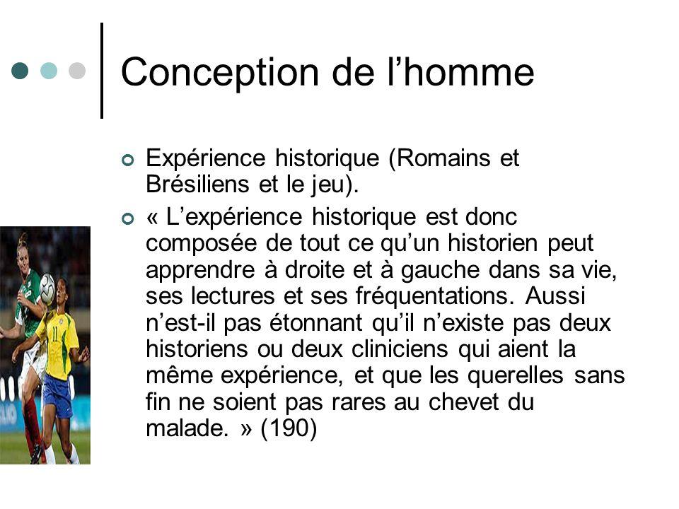 Conception de lhomme Expérience historique (Romains et Brésiliens et le jeu). « Lexpérience historique est donc composée de tout ce quun historien peu