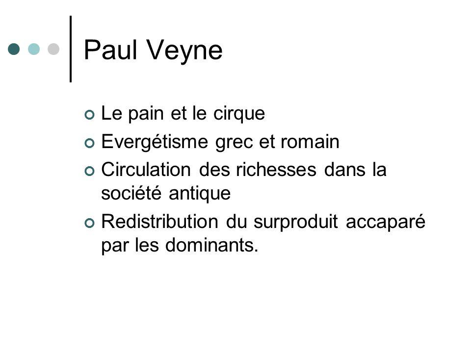 Paul Veyne Le pain et le cirque Evergétisme grec et romain Circulation des richesses dans la société antique Redistribution du surproduit accaparé par