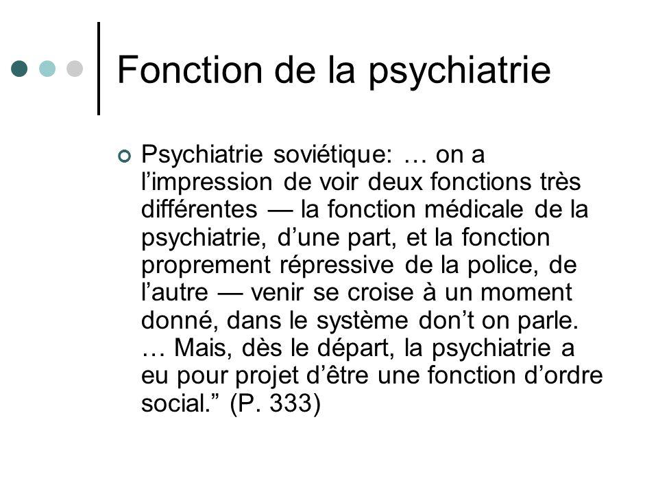 Fonction de la psychiatrie Psychiatrie soviétique: … on a limpression de voir deux fonctions très différentes la fonction médicale de la psychiatrie,