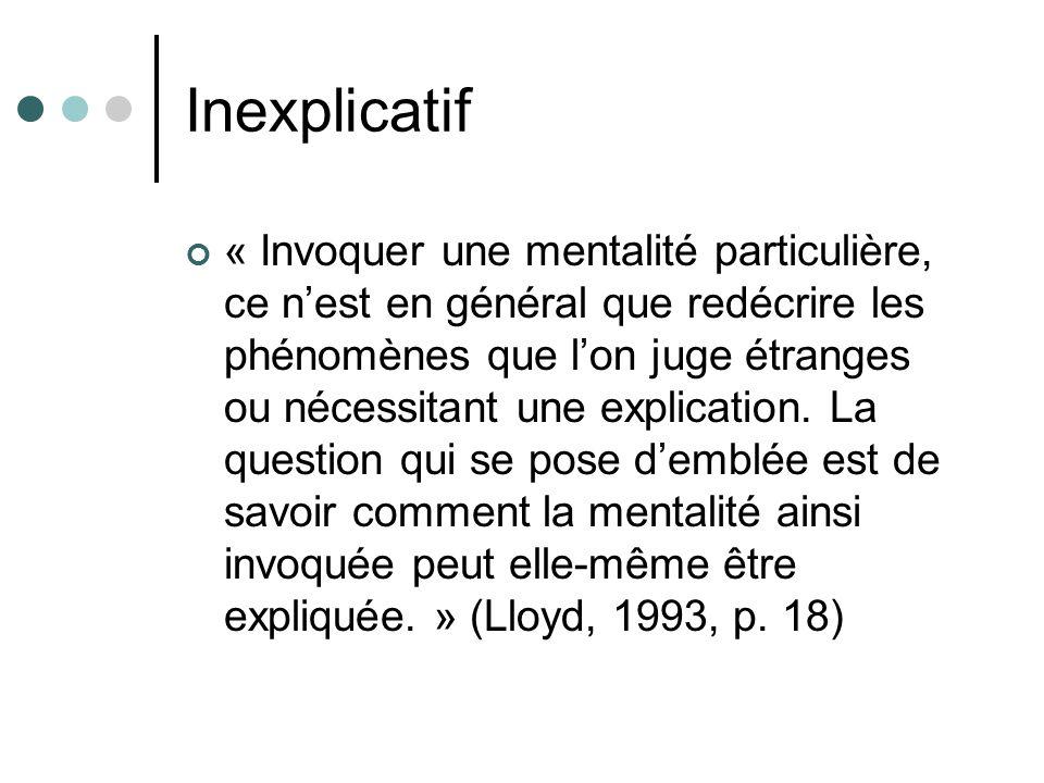 Inexplicatif « Invoquer une mentalité particulière, ce nest en général que redécrire les phénomènes que lon juge étranges ou nécessitant une explicati