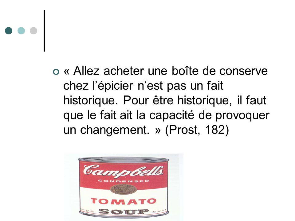 « Allez acheter une boîte de conserve chez lépicier nest pas un fait historique. Pour être historique, il faut que le fait ait la capacité de provoque