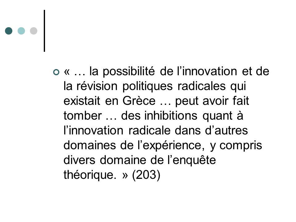 « … la possibilité de linnovation et de la révision politiques radicales qui existait en Grèce … peut avoir fait tomber … des inhibitions quant à linn