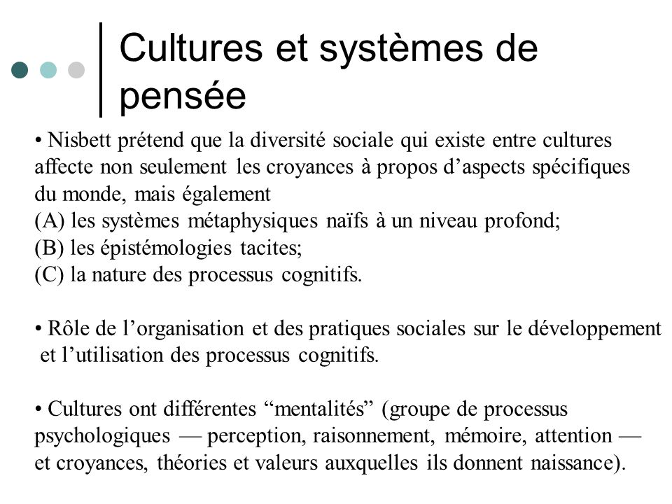 Cultures et systèmes de pensée Nisbett prétend que la diversité sociale qui existe entre cultures affecte non seulement les croyances à propos daspect