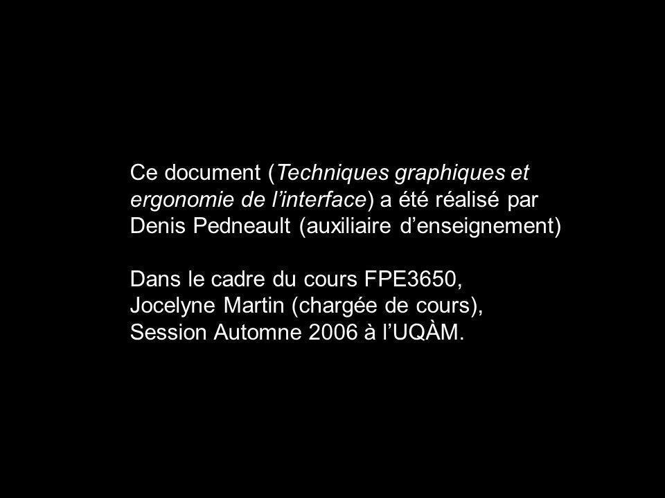 Ce document (Techniques graphiques et ergonomie de linterface) a été réalisé par Denis Pedneault (auxiliaire denseignement) Dans le cadre du cours FPE3650, Jocelyne Martin (chargée de cours), Session Automne 2006 à lUQÀM.
