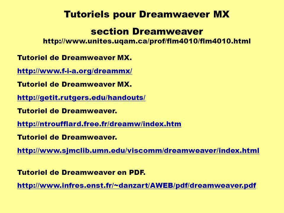 Tutoriel de Dreamweaver MX. http://www.f-i-a.org/dreammx/ Tutoriel de Dreamweaver MX. http://getit.rutgers.edu/handouts/ Tutoriel de Dreamweaver. http
