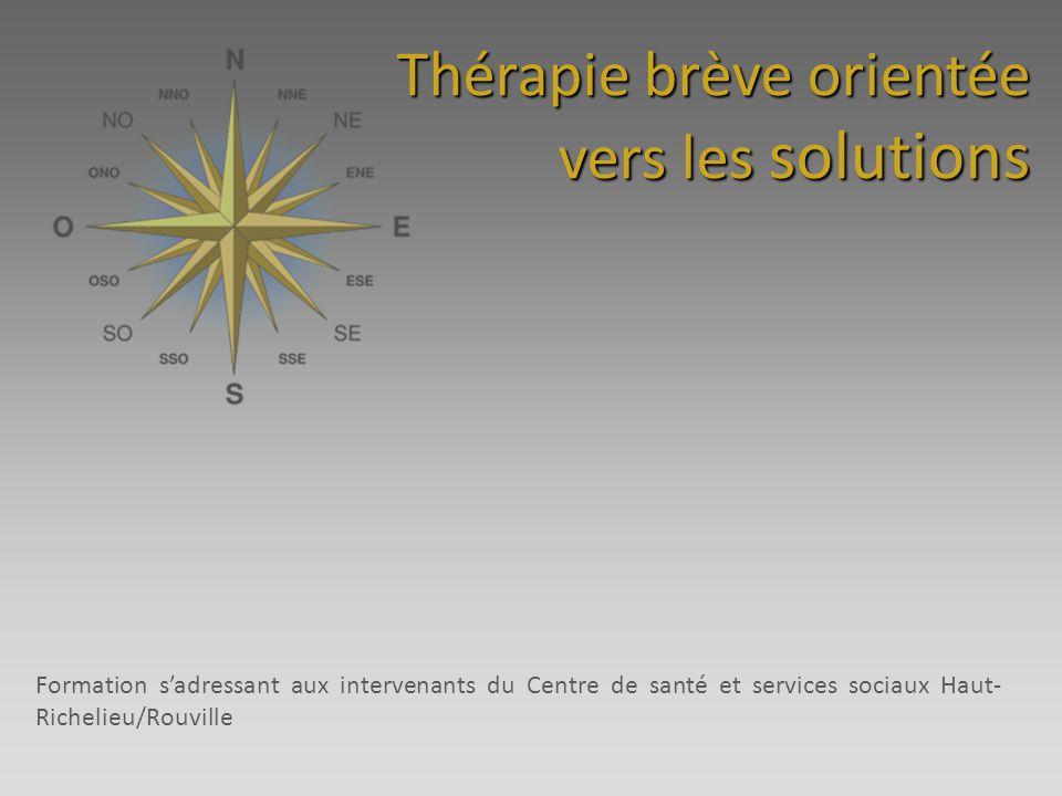 Thérapie brève orientée vers les solutions Formation sadressant aux intervenants du Centre de santé et services sociaux Haut- Richelieu/Rouville