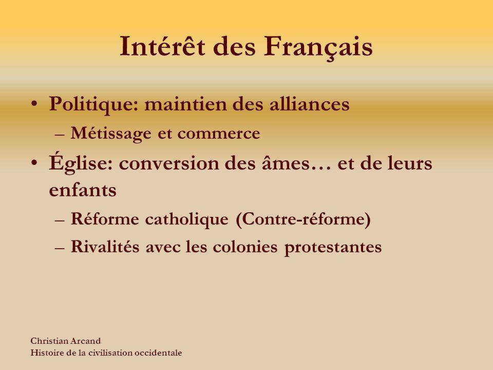 Christian Arcand Histoire de la civilisation occidentale Intérêt des Français Politique: maintien des alliances –Métissage et commerce Église: convers