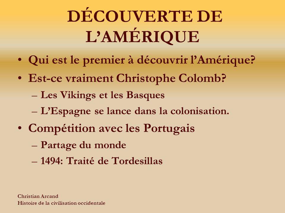 Christian Arcand Histoire de la civilisation occidentale DÉCOUVERTE DE LAMÉRIQUE Qui est le premier à découvrir lAmérique? Est-ce vraiment Christophe