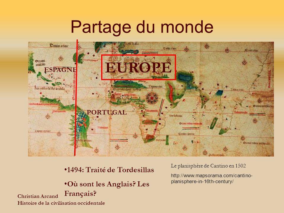 Christian Arcand Histoire de la civilisation occidentale Partage du monde EUROPE 1494: Traité de Tordesillas Où sont les Anglais? Les Français? ESPAGN