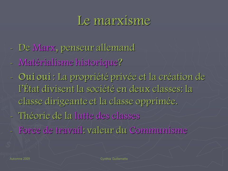 Automne 2009Cynthia Guillemette Le marxisme - De Marx, penseur allemand - Matérialisme historique? - Oui oui : La propriété privée et la création de l