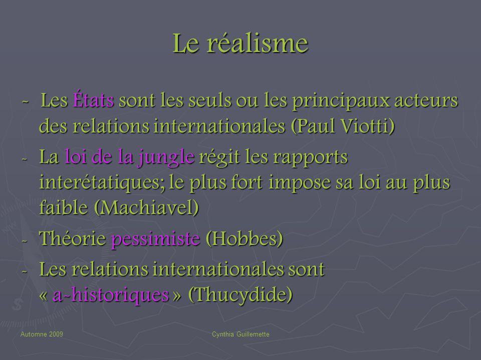 Automne 2009Cynthia Guillemette Le réalisme - Les États sont les seuls ou les principaux acteurs des relations internationales (Paul Viotti) - La loi