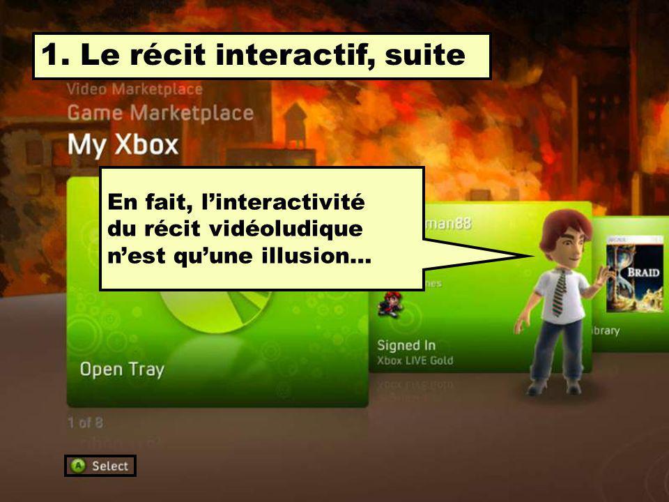 1. Le récit interactif Le récit vidéoludique est interactif, car le joueur semble pouvoir changer le cours du récit.