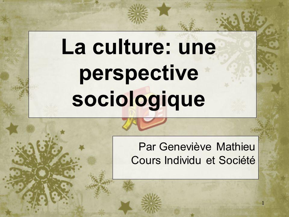 1 La culture: une perspective sociologique Par Geneviève Mathieu Cours Individu et Société